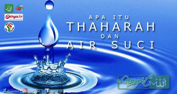 Banyak yang mempertanyakan apa bekerjsama Thaharah itu Apa Itu Thaharah Dan Air Suci?